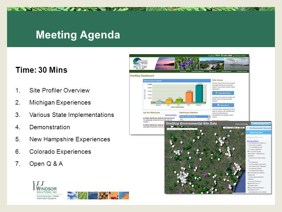 Time: 30 Mins 1.Site Profiler Overview 2.Michigan Experiences 3.Various State Implementations 4.Demonstration 5.New Hampshire Experiences 6.Colorado Experiences 7.Open Q & A Meeting Agenda