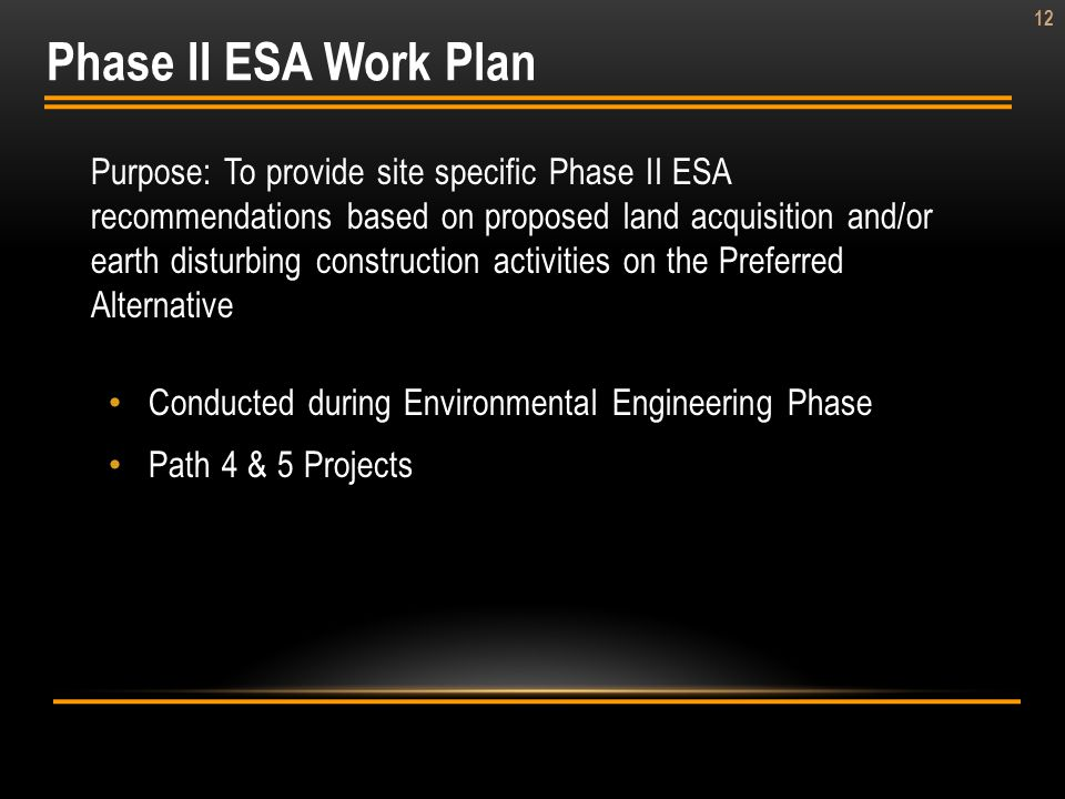 12 Purpose: To provide site specific Phase II ESA recommendations based on proposed land acquisition and/or earth disturbing construction activities o