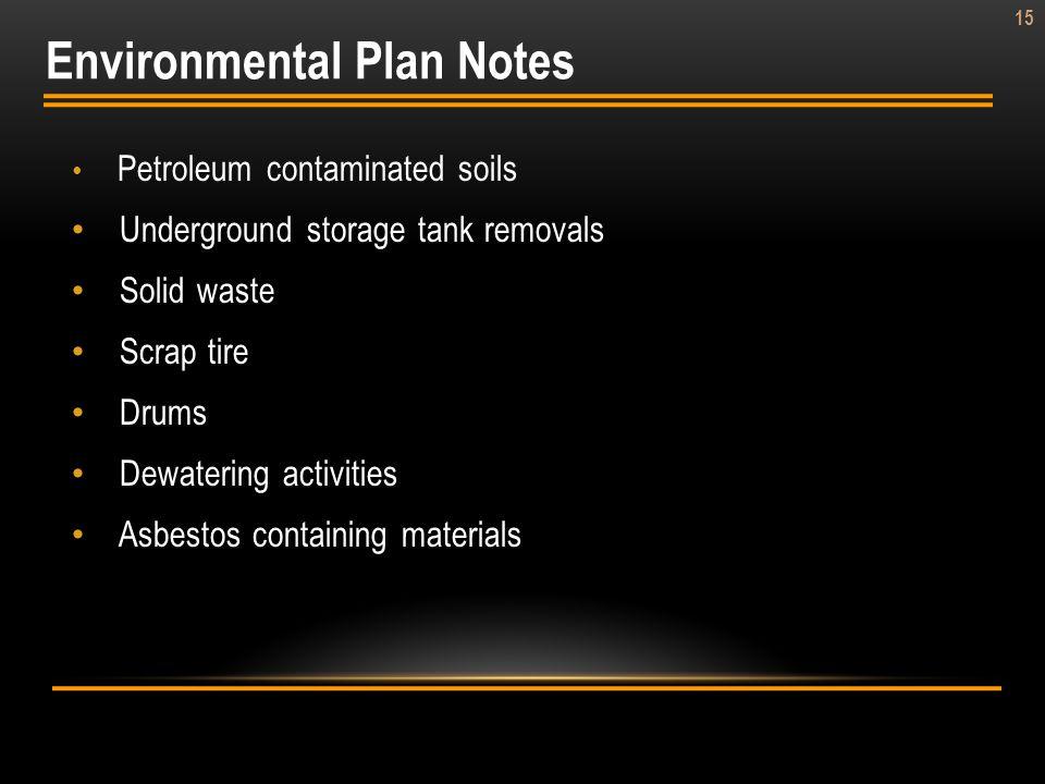 15 Petroleum contaminated soils Underground storage tank removals Solid waste Scrap tire Drums Dewatering activities Asbestos containing materials Env