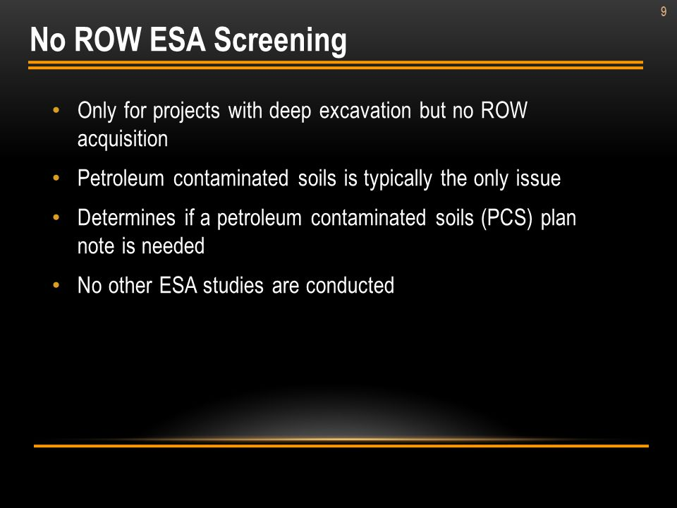 9 Only for projects with deep excavation but no ROW acquisition Petroleum contaminated soils is typically the only issue Determines if a petroleum con