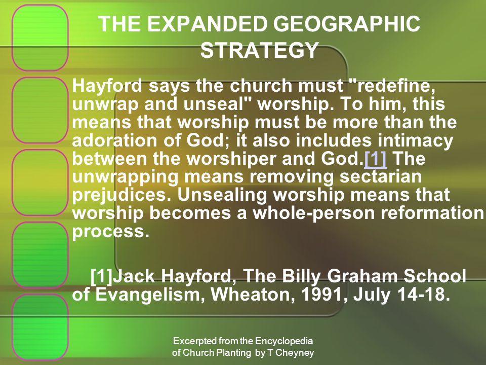 Excerpted from the Encyclopedia of Church Planting by T Cheyney THE EXPANDED GEOGRAPHIC STRATEGY Hayford says the church must redefine, unwrap and unseal worship.
