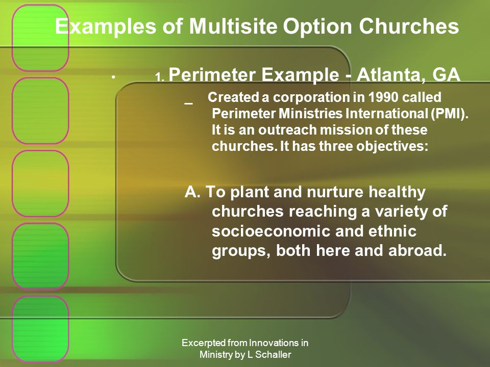 Excerpted from Innovations in Ministry by L Schaller Examples of Multisite Option Churches 1.