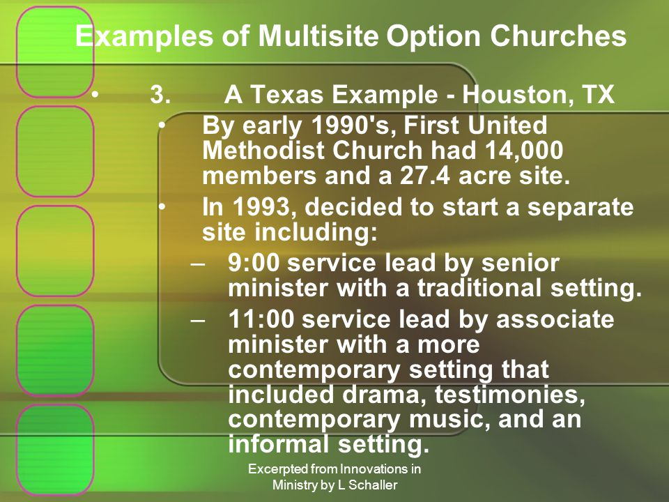 Excerpted from Innovations in Ministry by L Schaller Examples of Multisite Option Churches 3.