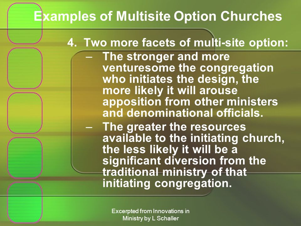 Excerpted from Innovations in Ministry by L Schaller Examples of Multisite Option Churches 4.