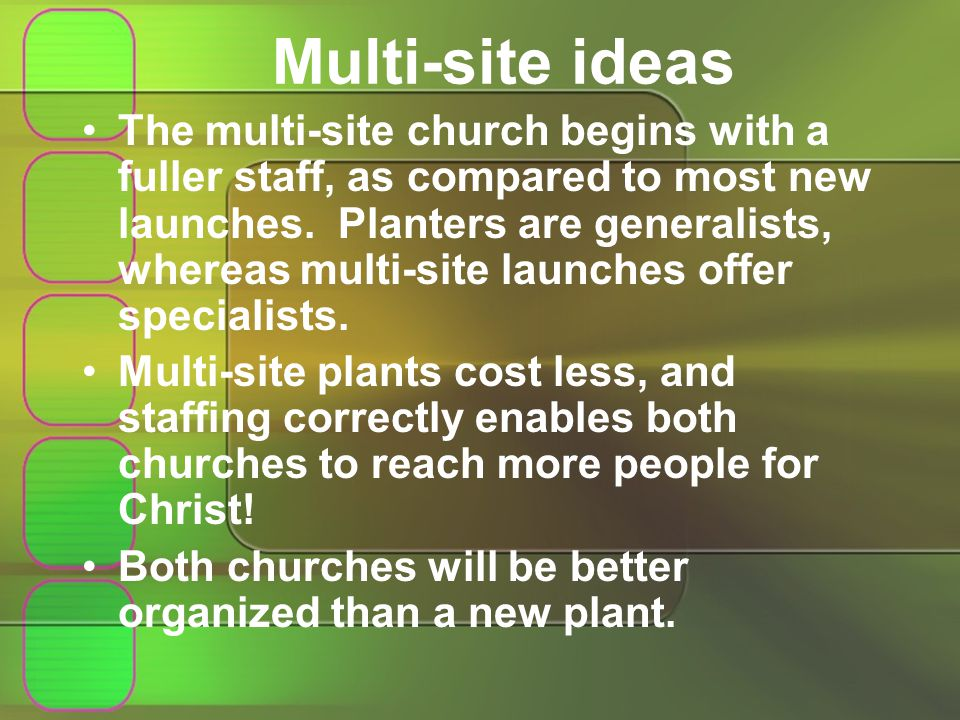 Multi-site ideas The multi-site church begins with a fuller staff, as compared to most new launches.