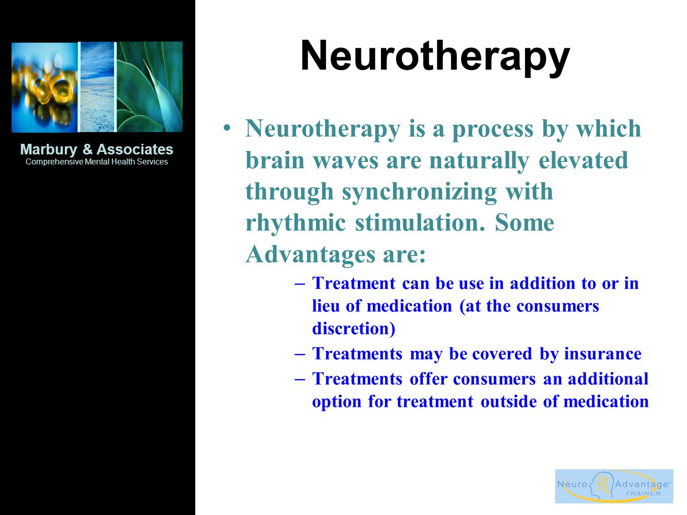 Neurotherapy Marbury & Associates Comprehensive Mental Health Services Neurotherapy is a process by which brain waves are naturally elevated through synchronizing with rhythmic stimulation.