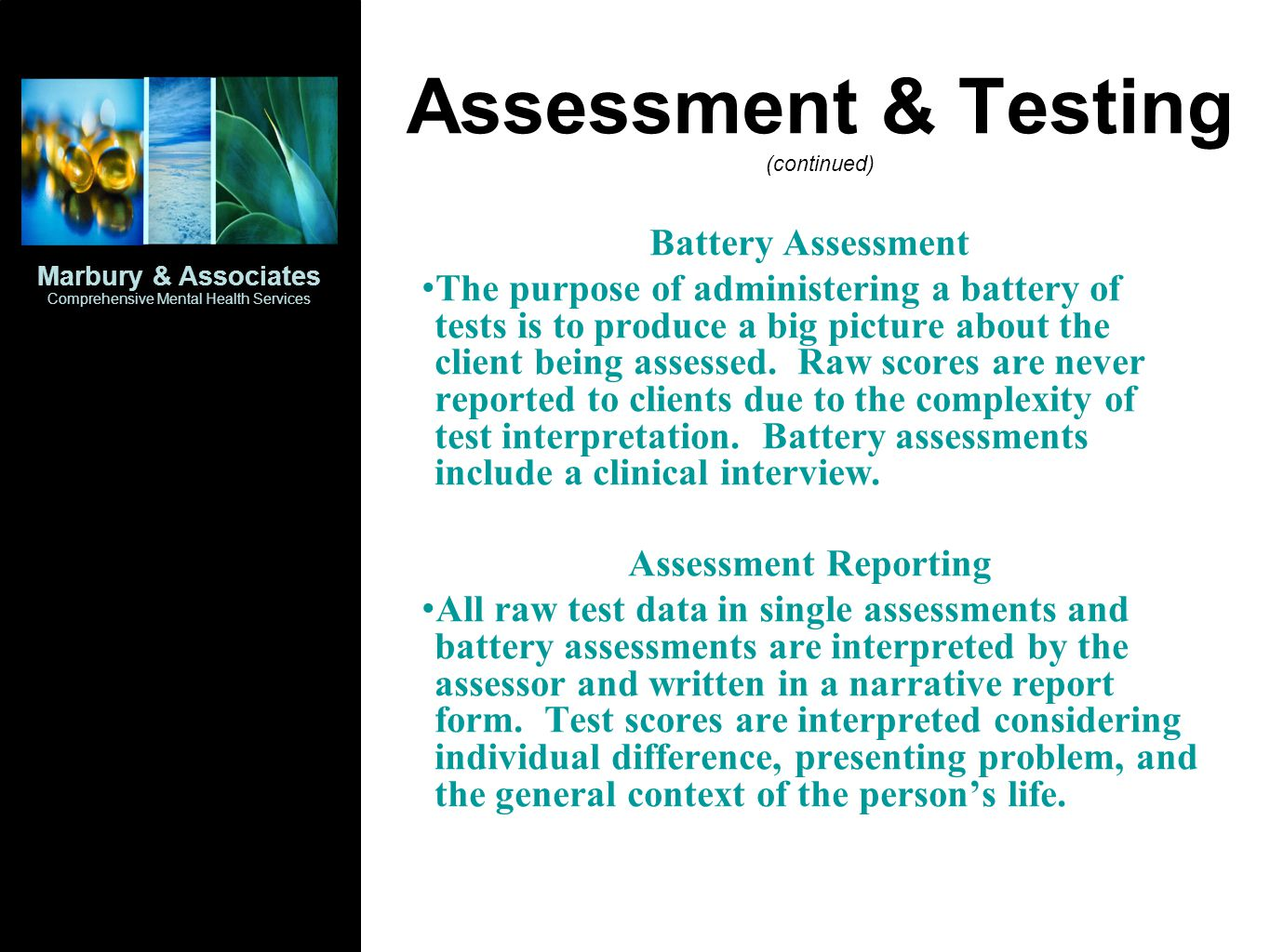 Assessment & Testing (continued) Battery Assessment The purpose of administering a battery of tests is to produce a big picture about the client being assessed.