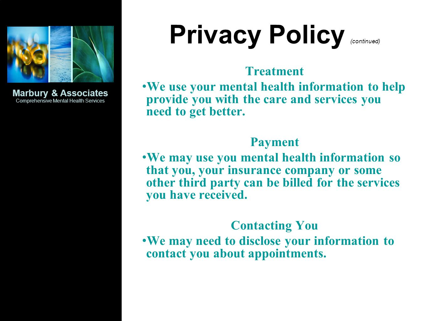 Privacy Policy (continued) Treatment We use your mental health information to help provide you with the care and services you need to get better.