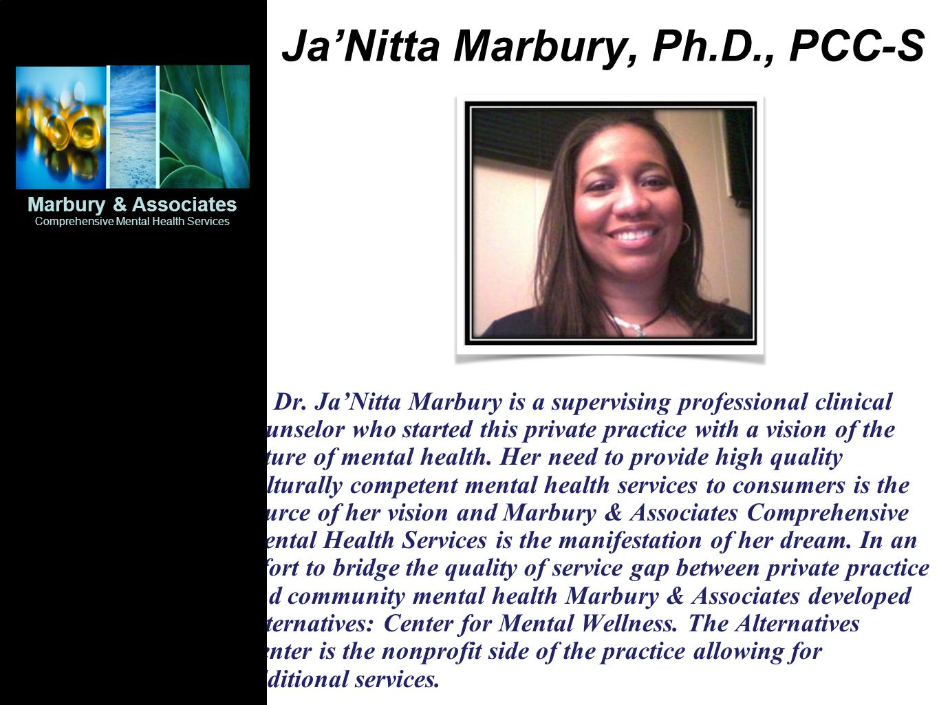 JaNitta Marbury, Ph.D., PCC-S Dr. JaNitta Marbury is a supervising professional clinical counselor who started this private practice with a vision of