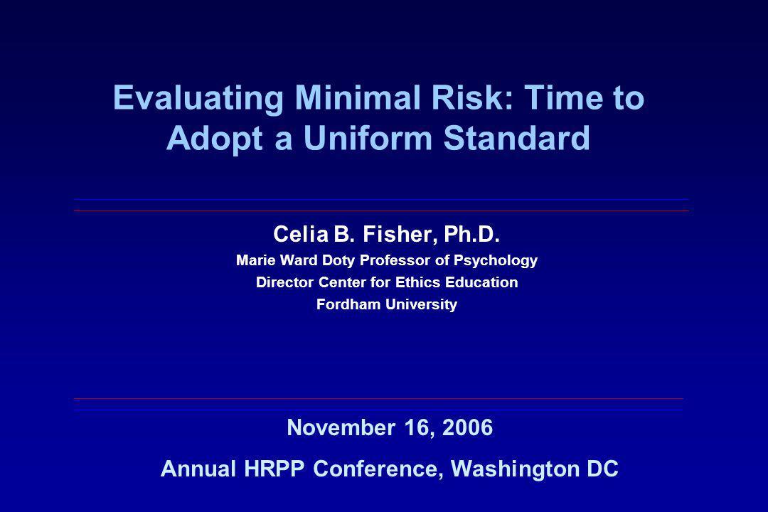 Evaluating Minimal Risk: Time to Adopt a Uniform Standard Celia B.