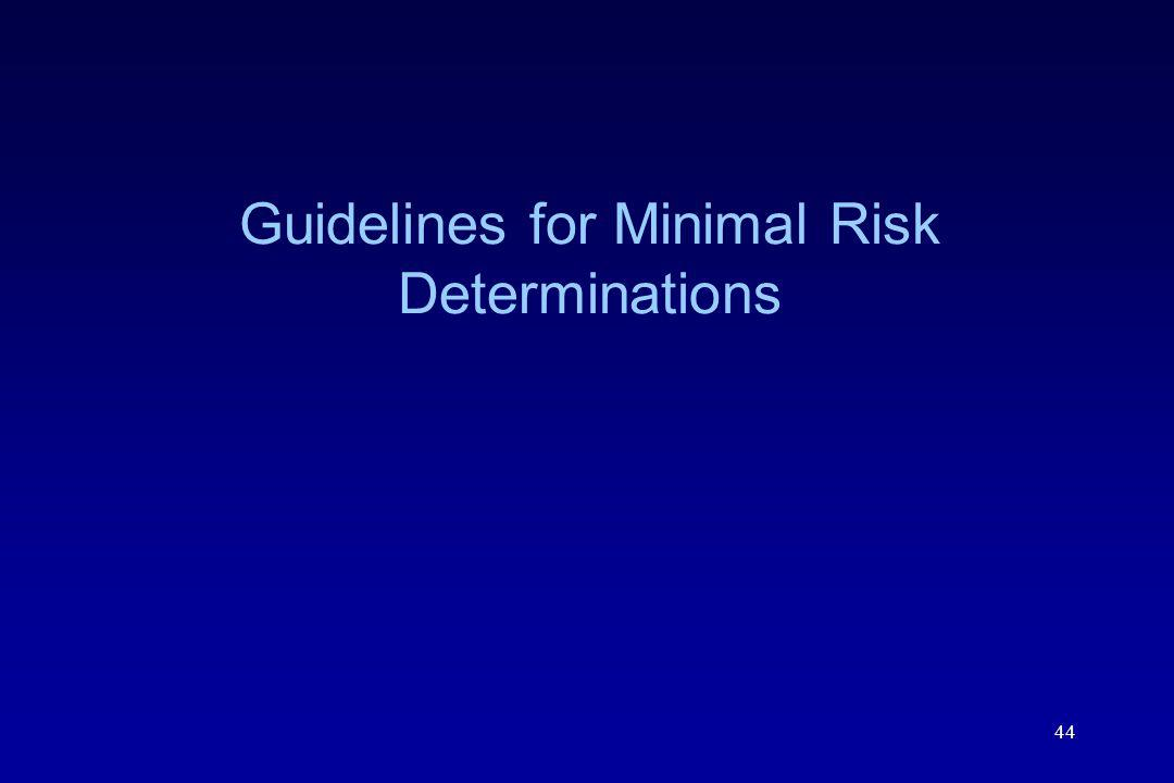 44 Guidelines for Minimal Risk Determinations