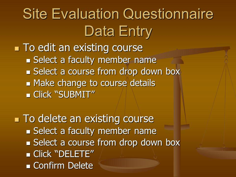To edit an existing course To edit an existing course Select a faculty member name Select a faculty member name Select a course from drop down box Select a course from drop down box Make change to course details Make change to course details Click SUBMIT Click SUBMIT To delete an existing course To delete an existing course Select a faculty member name Select a faculty member name Select a course from drop down box Select a course from drop down box Click DELETE Click DELETE Confirm Delete Confirm Delete