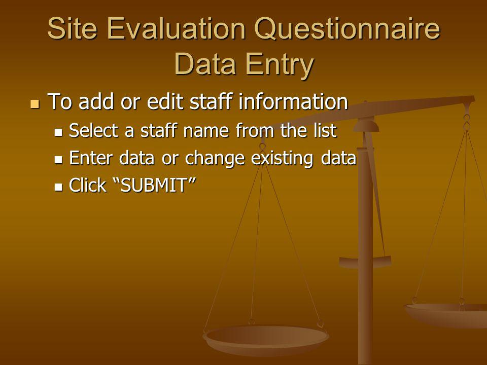 To add or edit staff information To add or edit staff information Select a staff name from the list Select a staff name from the list Enter data or change existing data Enter data or change existing data Click SUBMIT Click SUBMIT