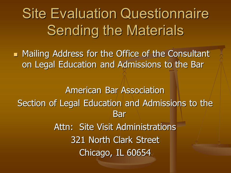 Site Evaluation Questionnaire Sending the Materials Mailing Address for the Office of the Consultant on Legal Education and Admissions to the Bar Mail