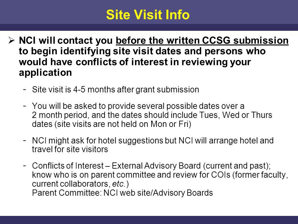 Site Visit Info NCI will contact you before the written CCSG submission to begin identifying site visit dates and persons who would have conflicts of