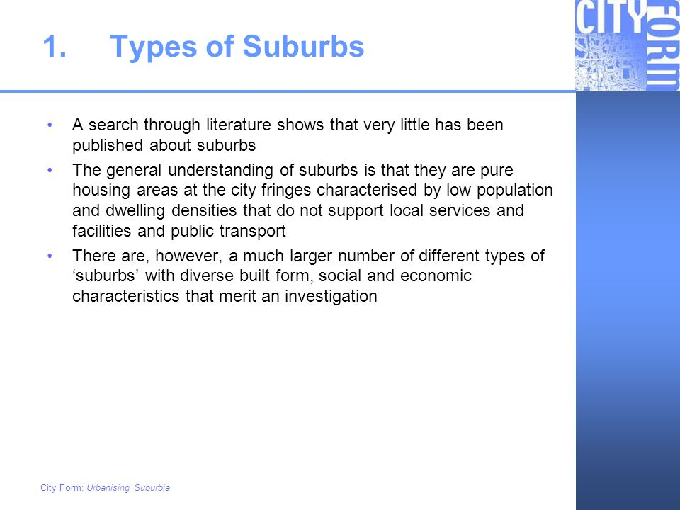 City Form: Urbanising Suburbia 1.Types of Suburbs A search through literature shows that very little has been published about suburbs The general unde