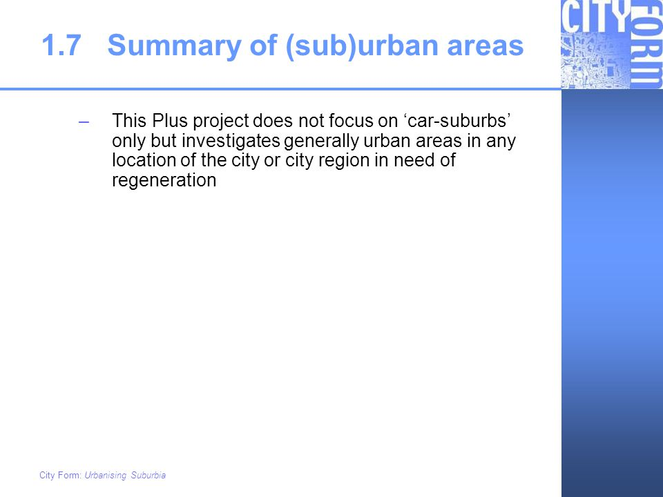 City Form: Urbanising Suburbia 1.7Summary of (sub)urban areas –This Plus project does not focus on car-suburbs only but investigates generally urban a