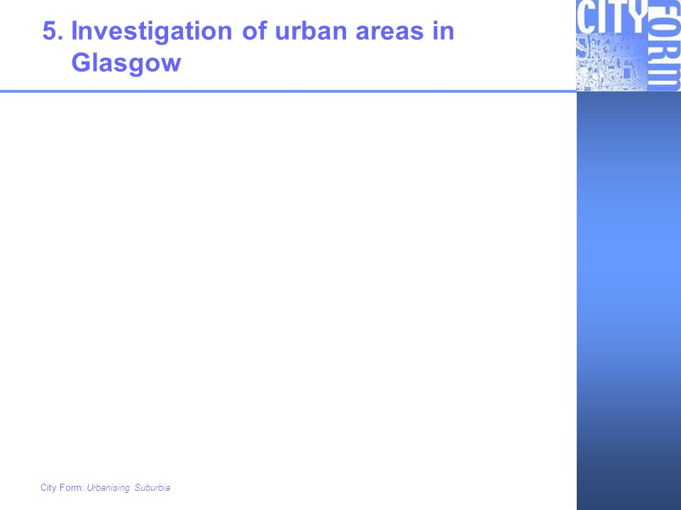 City Form: Urbanising Suburbia 5. Investigation of urban areas in Glasgow