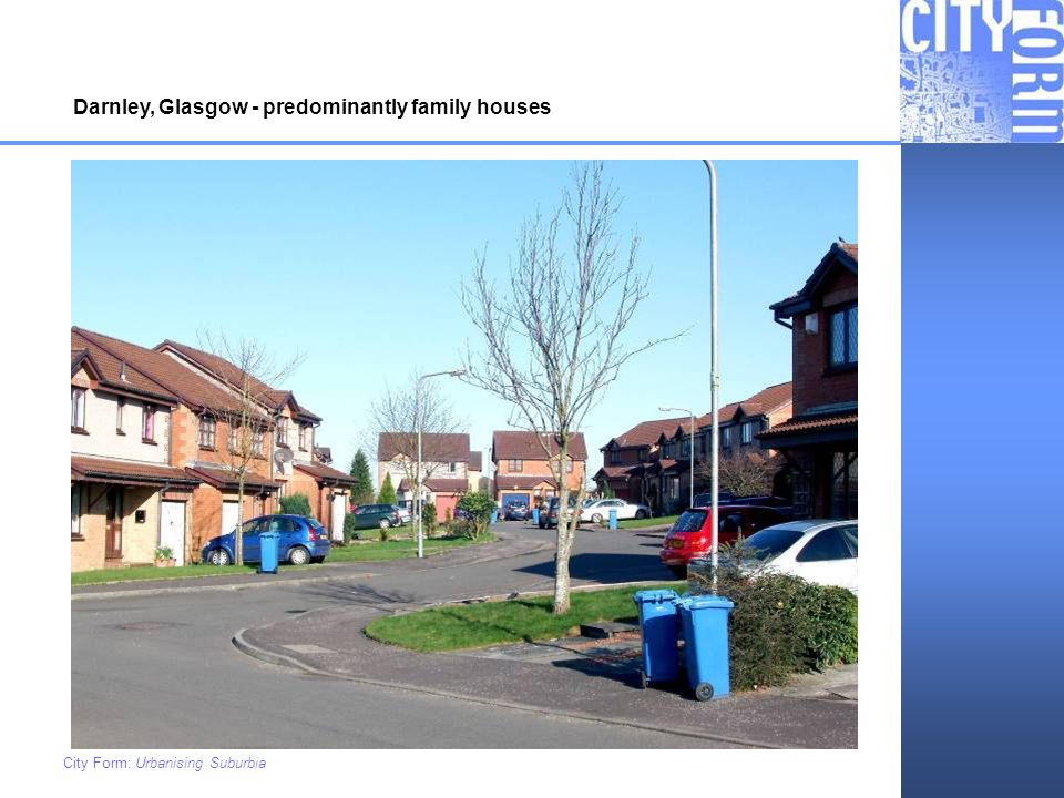 City Form: Urbanising Suburbia Darnley, Glasgow - predominantly family houses