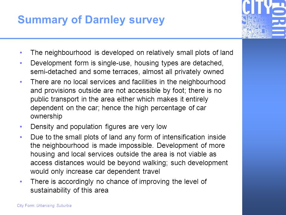 Summary of Darnley survey The neighbourhood is developed on relatively small plots of land Development form is single-use, housing types are detached,