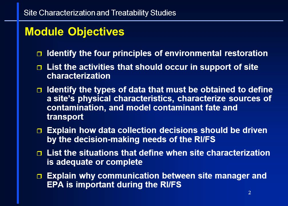 2 Module Objectives Identify the four principles of environmental restoration List the activities that should occur in support of site characterizatio