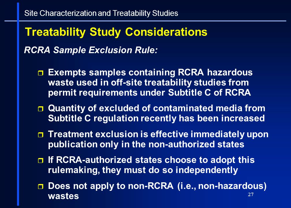 27 Treatability Study Considerations RCRA Sample Exclusion Rule: Exempts samples containing RCRA hazardous waste used in off-site treatability studies
