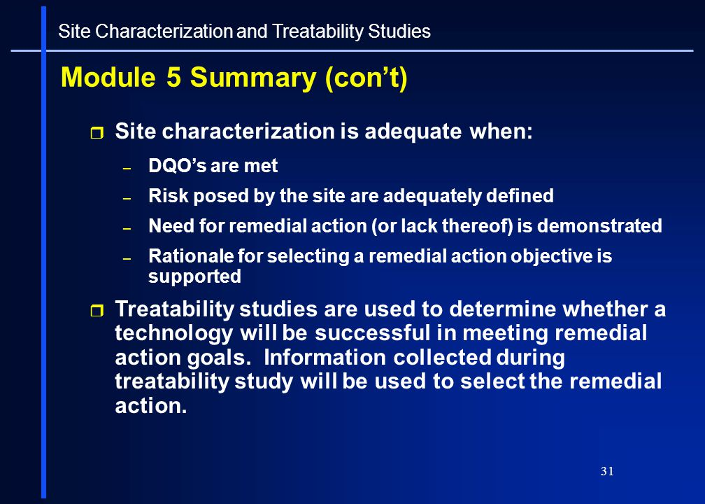 31 Module 5 Summary (cont) Site characterization is adequate when: – DQOs are met – Risk posed by the site are adequately defined – Need for remedial