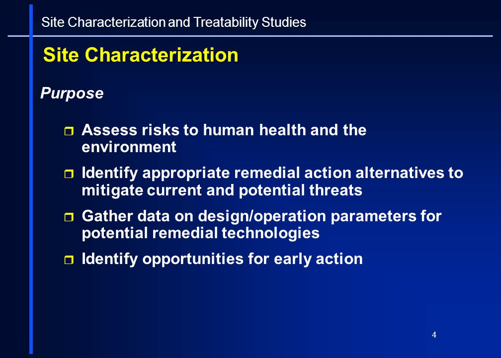 4 Site Characterization Purpose Assess risks to human health and the environment Identify appropriate remedial action alternatives to mitigate current
