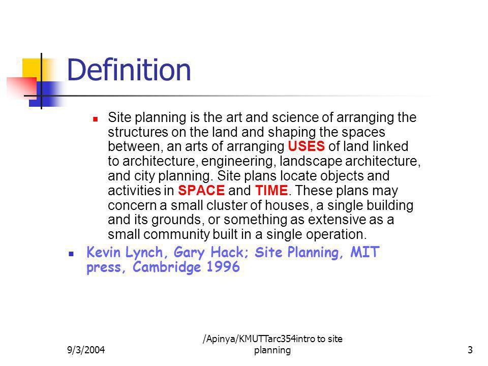 9/3/2004 /Apinya/KMUTTarc354intro to site planning3 Definition Site planning is the art and science of arranging the structures on the land and shapin