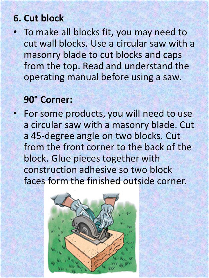 6.Cut block To make all blocks fit, you may need to cut wall blocks.