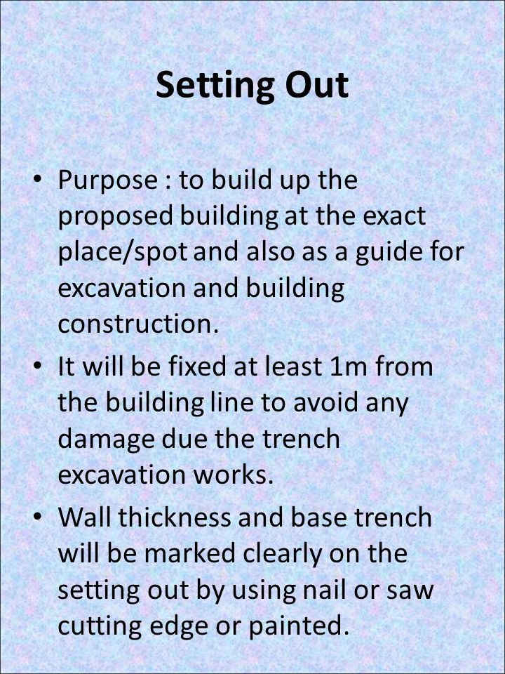 Setting Out Purpose : to build up the proposed building at the exact place/spot and also as a guide for excavation and building construction.