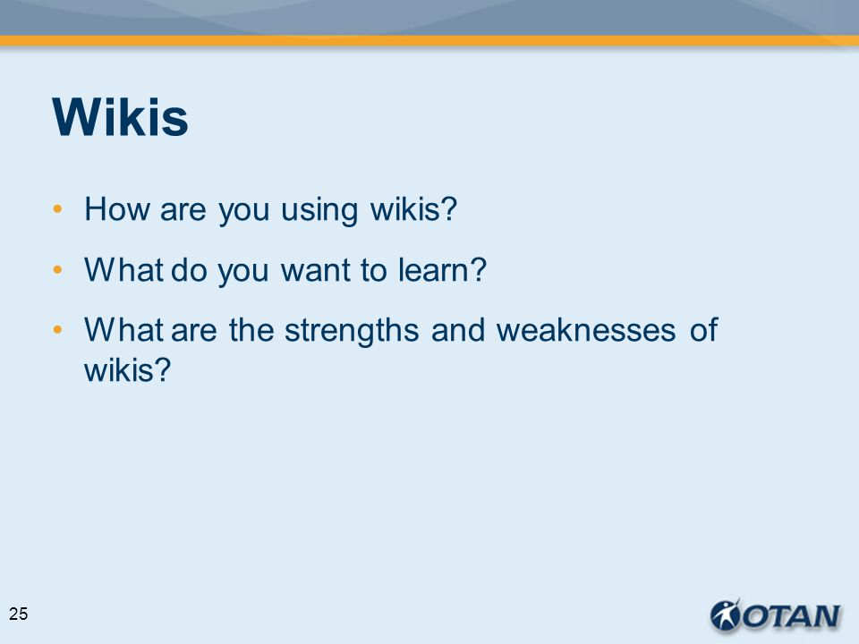 Wikis How are you using wikis? What do you want to learn? What are the strengths and weaknesses of wikis? 25