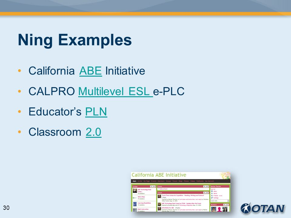 Ning Examples California ABE InitiativeABE CALPRO Multilevel ESL e-PLCMultilevel ESL Educators PLNPLN Classroom 2.02.0 30