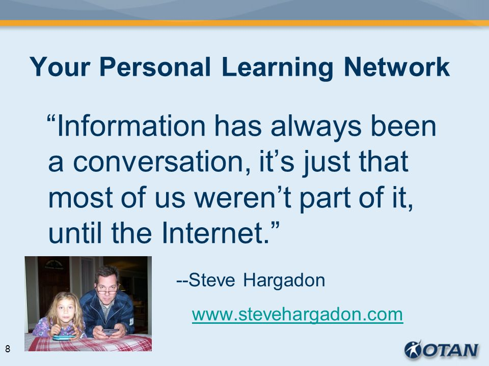 Your Personal Learning Network Information has always been a conversation, its just that most of us werent part of it, until the Internet.