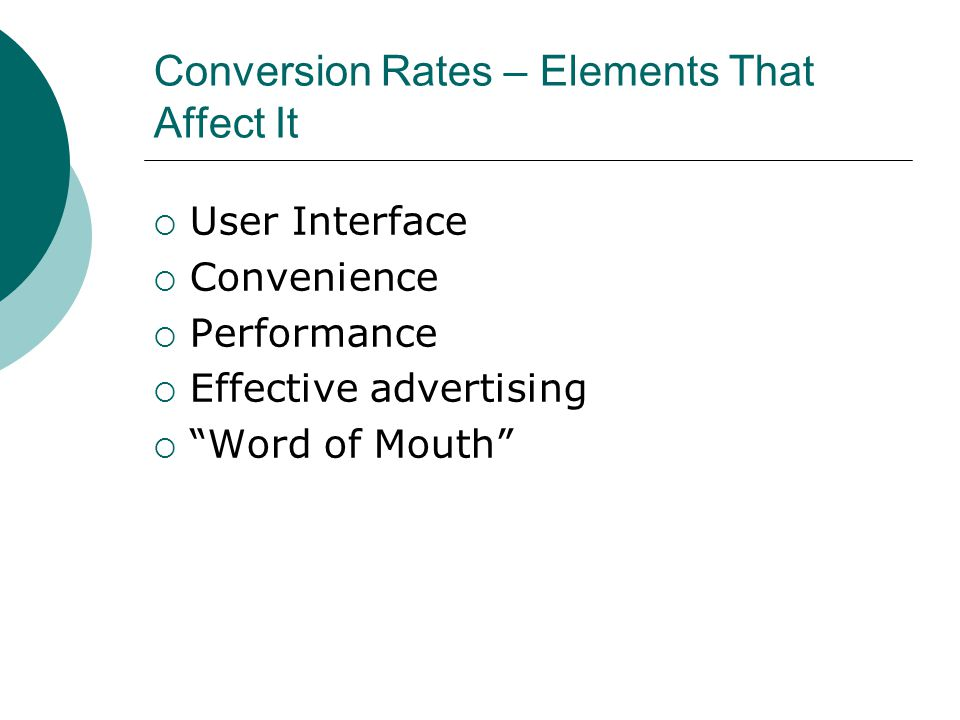 Conversion Rates – Elements That Affect It User Interface Convenience Performance Effective advertising Word of Mouth
