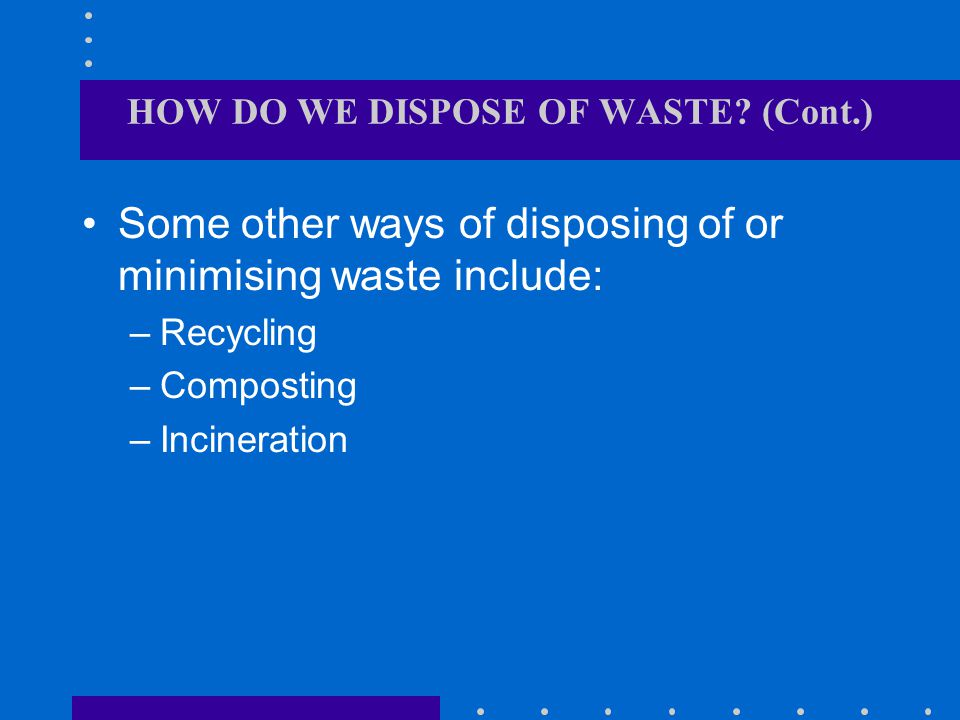 HOW DO WE DISPOSE OF WASTE.