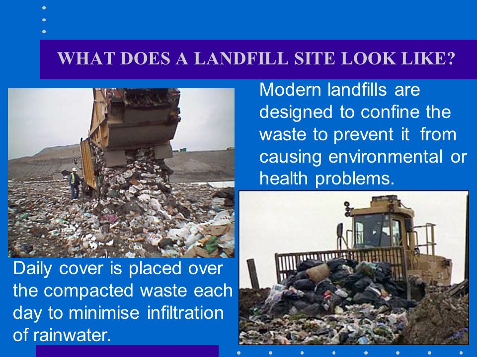 Modern landfills are designed to confine the waste to prevent it from causing environmental or health problems.