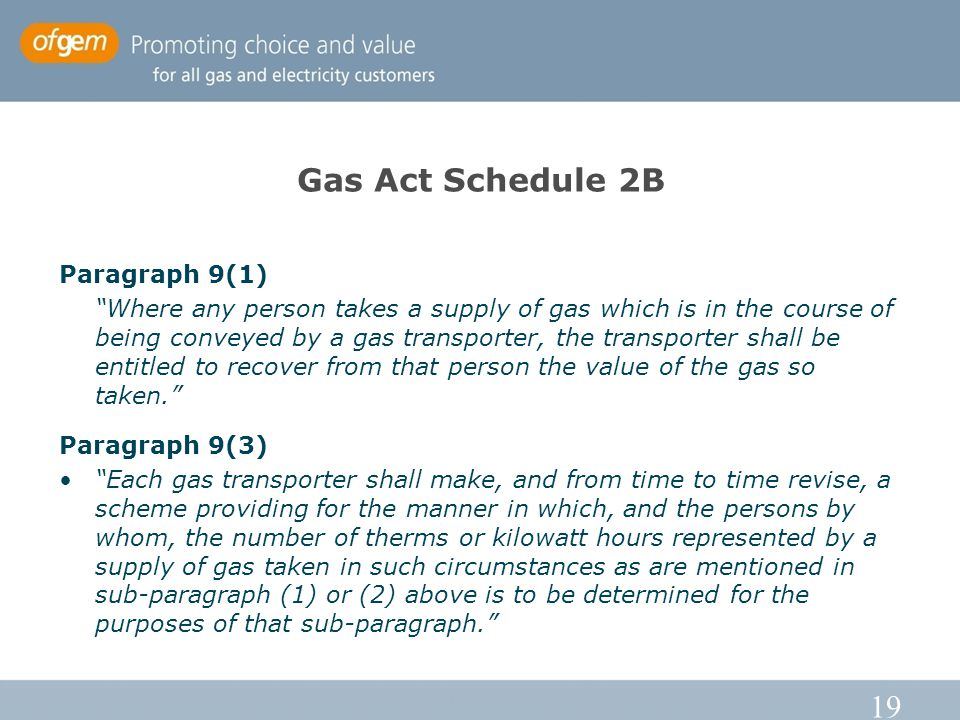 19 Gas Act Schedule 2B Paragraph 9(1) Where any person takes a supply of gas which is in the course of being conveyed by a gas transporter, the transp