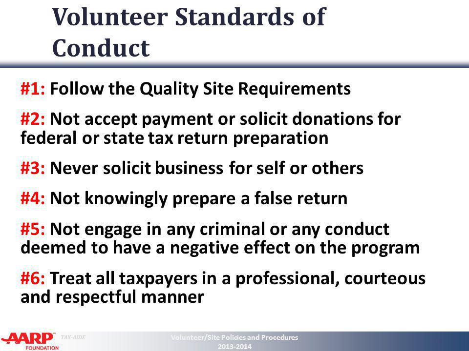 TAX-AIDE Volunteer Standards of Conduct #1: Follow the Quality Site Requirements #2: Not accept payment or solicit donations for federal or state tax