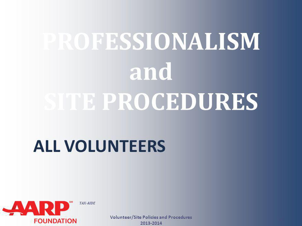 TAX-AIDE PROFESSIONALISM and SITE PROCEDURES ALL VOLUNTEERS Volunteer/Site Policies and Procedures 2013-2014 16