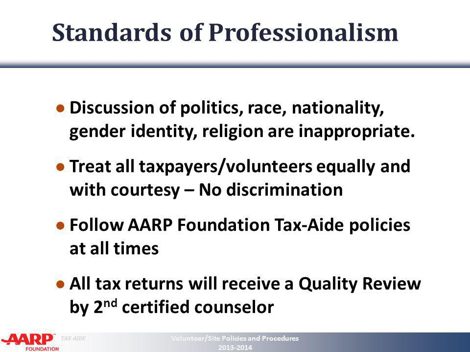 TAX-AIDE Standards of Professionalism Discussion of politics, race, nationality, gender identity, religion are inappropriate. Treat all taxpayers/volu