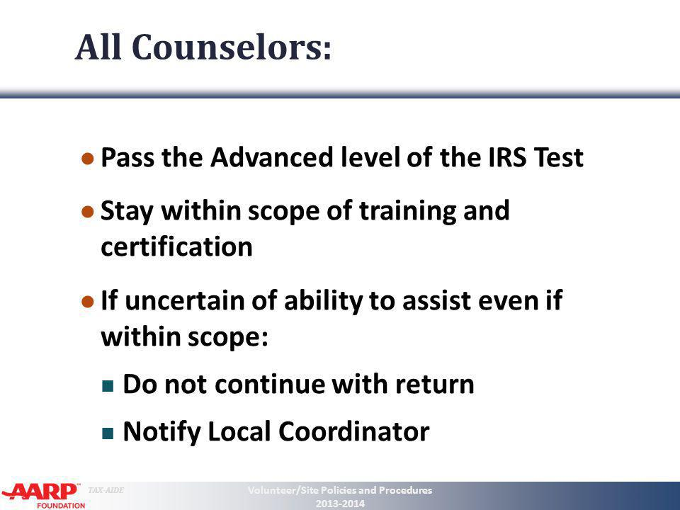 TAX-AIDE All Counselors: Pass the Advanced level of the IRS Test Stay within scope of training and certification If uncertain of ability to assist eve