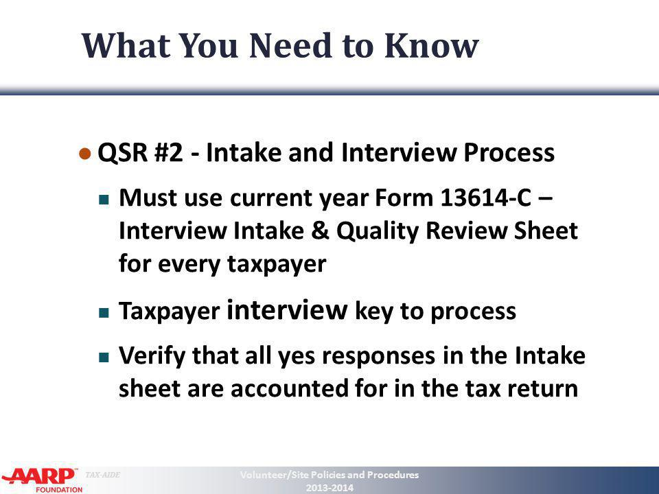 TAX-AIDE What You Need to Know QSR #3 Quality Review Process QR must be in front of taxpayer Fully review and account for all pages of Client Intake Form QR should askprobing questions not just verify name and numbers Volunteer/Site Policies and Procedures 2013-2014 7 100% Quality Review by 2 nd counselor