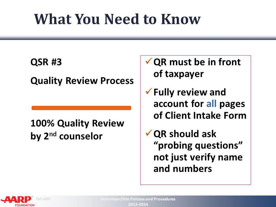 TAX-AIDE What You Need to Know QSR #3 Quality Review Process QR must be in front of taxpayer Fully review and account for all pages of Client Intake F