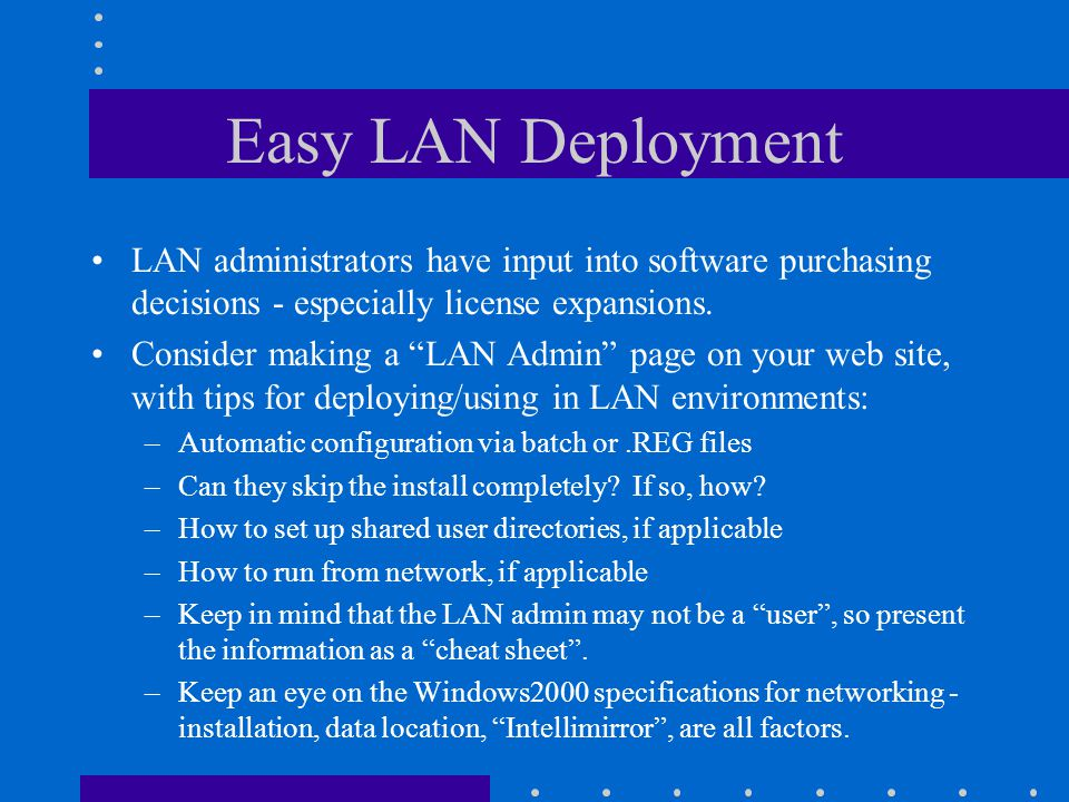 Easy LAN Deployment LAN administrators have input into software purchasing decisions - especially license expansions.