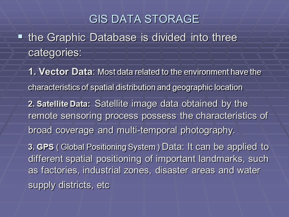 GIS DATA STORAGE the Graphic Database is divided into three categories: the Graphic Database is divided into three categories: 1. Vector Data: Most da