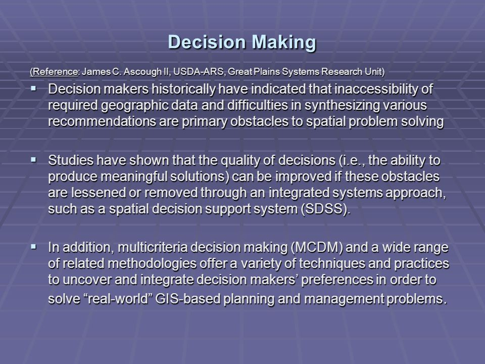 Decision Making (Reference: James C. Ascough II, USDA-ARS, Great Plains Systems Research Unit) Decision makers historically have indicated that inacce