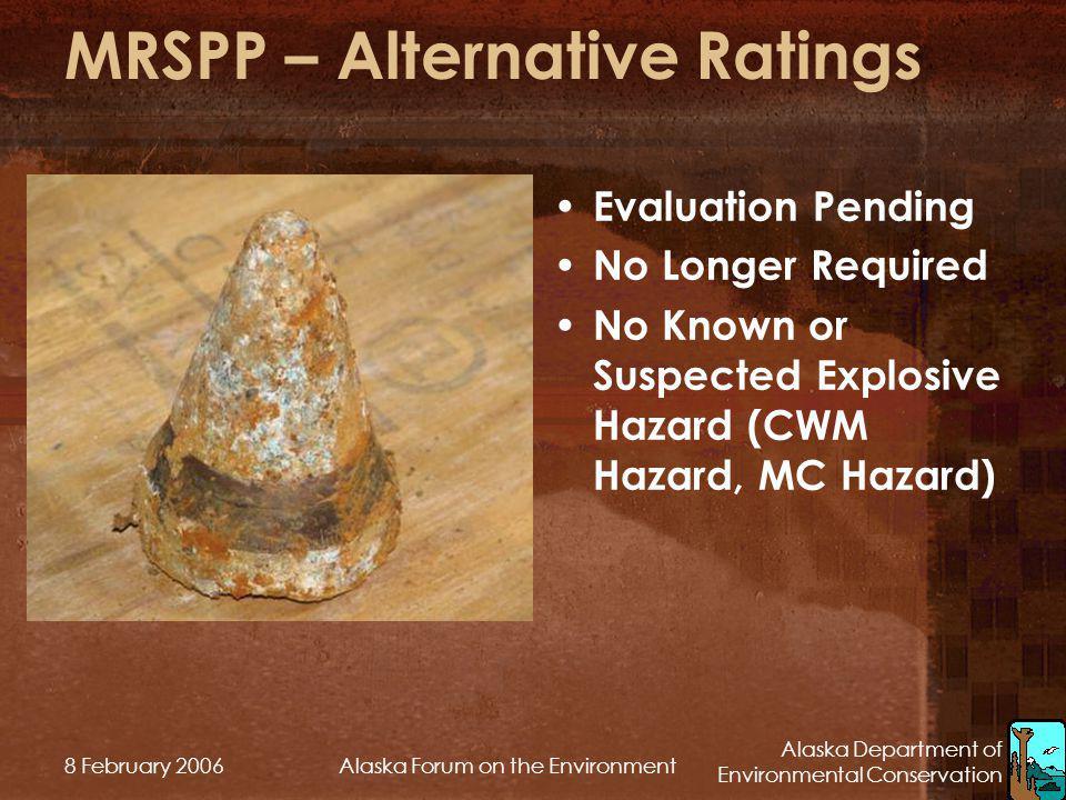 Alaska Department of Environmental Conservation 8 February 2006Alaska Forum on the Environment MRSPP – Alternative Ratings Evaluation Pending No Longe