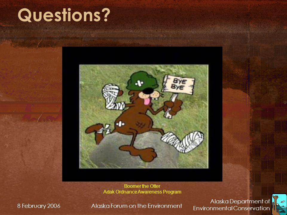 Alaska Department of Environmental Conservation 8 February 2006Alaska Forum on the Environment Questions? Boomer the Otter Adak Ordnance Awareness Pro