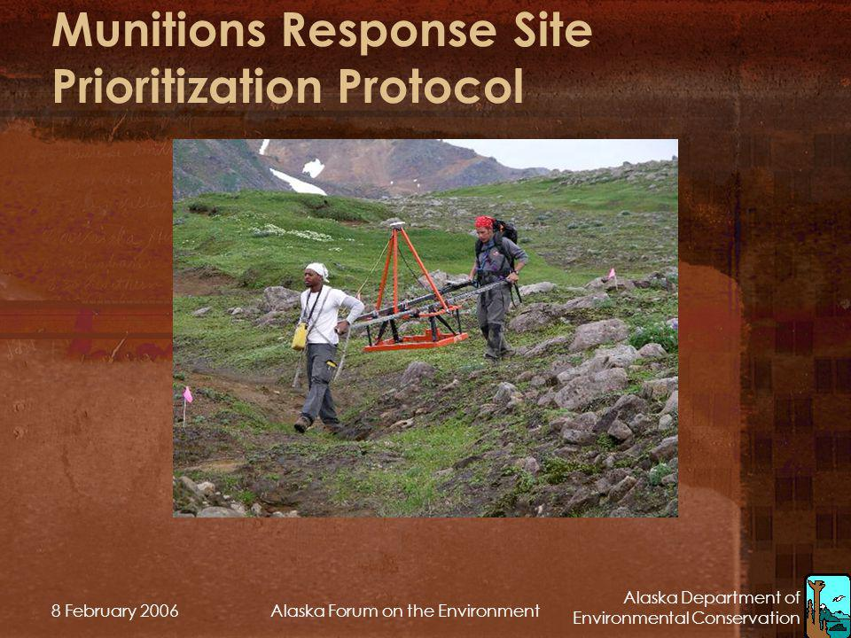 Alaska Department of Environmental Conservation 8 February 2006Alaska Forum on the Environment The National Defense Authorization Act of Fiscal Year 2002 Requires DOD to: – Create an inventory of MMR sites in the US and Territories [10 USC §2710(a)] – Create a protocol with which to prioritize sites within each facility/state/region and across the United States [10 USC §2710(b)]